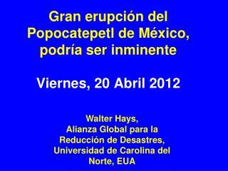 Gran erupción del Popocatepetl de México, podría ser inminente Viernes, 20 Abril 2012