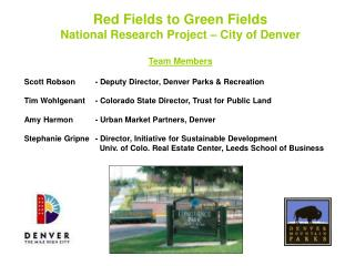 Red Fields to Green Fields  National Research Project – City of Denver Team Members