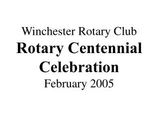 Winchester Rotary Club Rotary Centennial Celebration February 2005
