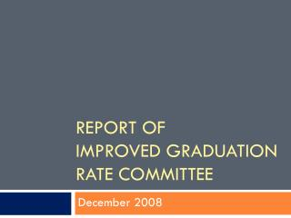 Report of  Improved Graduation Rate Committee