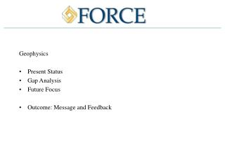 Geophysics Present Status Gap Analysis Future Focus Outcome: Message and Feedback