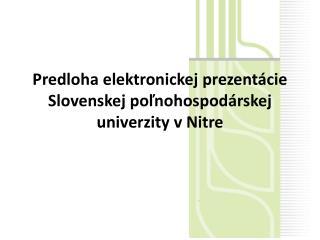 Predloha elektronickej prezentácie Slovenskej poľnohospodárskej univerzity v Nitre
