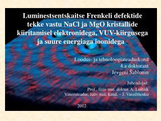 Juhendajad: P rof., füüs-mat. doktor. A. Luštšik Vanemteadur, füüs-mat. kand. – J . Vassiltšenko