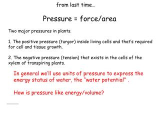 from last time… Pressure = force/area Two major pressures in plants.