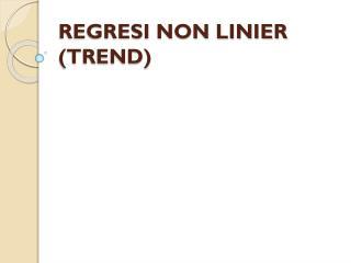 REGRESI NON LINIER (TREND)