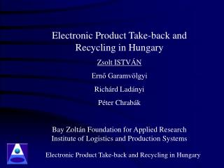 Electronic Product Take-back and Recycling  in Hungary Zsolt ISTVÁN Ernő Garamvölgyi