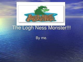 The Logh Ness Monster!!!