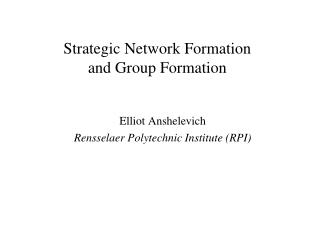 Strategic Network Formation                      and Group Formation