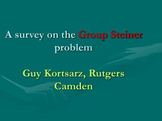 A survey on the  Group Steiner  problem Guy Kortsarz, Rutgers Camden