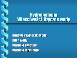 Hydrobiologia Właściwości  fizyczne wody