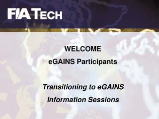 WELCOME   eGAINS Participants Transitioning to eGAINS Information Sessions