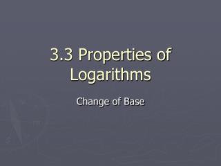 3.3 Properties of Logarithms
