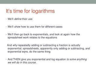 It ' s time for logarithms