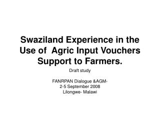 Swaziland Experience in the Use of  Agric Input Vouchers Support to Farmers.