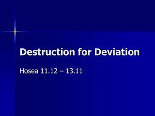 Destruction for Deviation