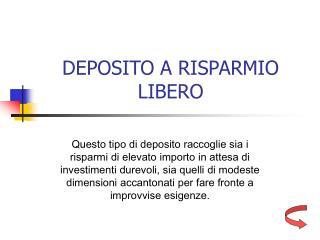 DEPOSITO A RISPARMIO LIBERO