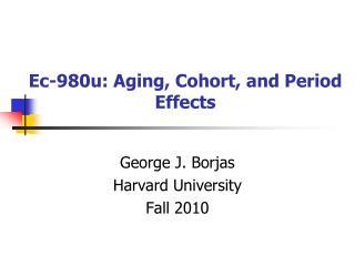 Ec-980u: Aging, Cohort, and Period Effects