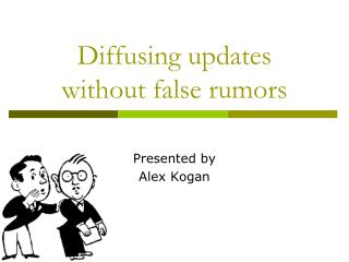 Diffusing updates  without false rumors