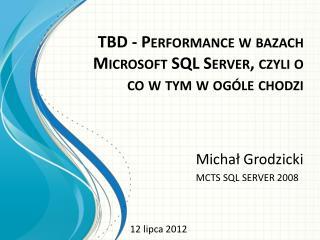 TBD  - Performance w bazach Microsoft SQL Server, czyli o co w tym w ogóle chodzi