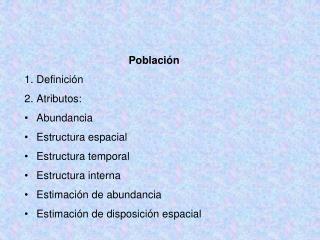Población Definición Atributos:  Abundancia Estructura espacial Estructura temporal