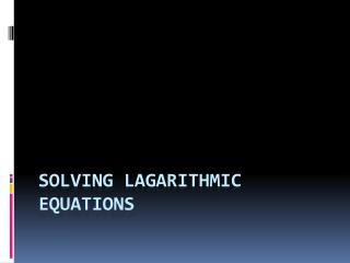 Solving  Lagarithmic  Equations