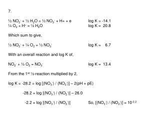 7. � NO 2 -  + � H 2 O = � NO 3 -  + H+ + elog K = -14.1 � O 2  + H +  = � H 2 Olog K =  20.8
