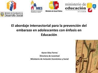 Karen Silva Torres Directora de Juventud   Ministerio de Inclusión Económica y Social
