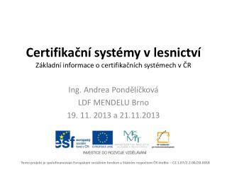 Certifikační systémy vlesnictví Základní informace o certifikačních systémech v ČR