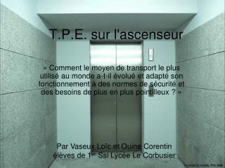 T.P.E. sur l'ascenseur