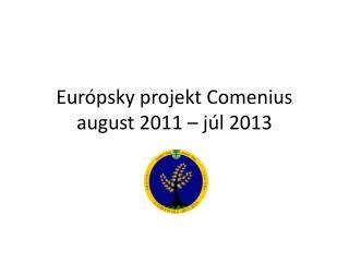 Európsky projekt  Comenius august 2011 – júl 2013