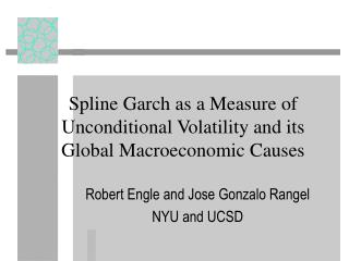 Spline Garch as a Measure of Unconditional Volatility and its Global Macroeconomic Causes