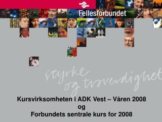 Kursvirksomheten i ADK Vest – Våren 2008 og Forbundets sentrale kurs for 2008