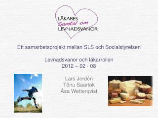 Ett samarbetsprojekt mellan SLS och Socialstyrelsen Levnadsvanor och läkarrollen