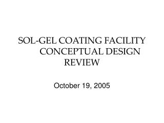 SOL-GEL COATING FACILITY 	CONCEPTUAL DESIGN REVIEW