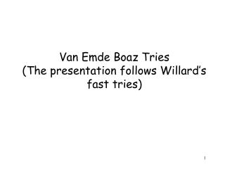 Van Emde Boaz Tries (The presentation follows Willard's fast tries)