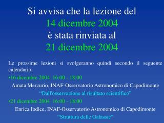 Si avvisa che la lezione del 14 dicembre 2004 è stata rinviata al 21 dicembre 2004