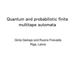 Quantum and probabilistic finite multitape automata