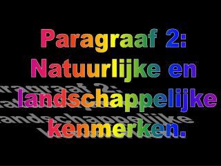 Paragraaf 2: Natuurlijke en  landschappelijke  kenmerken.