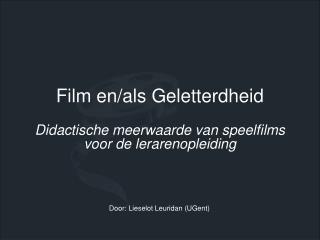 Film en/als Geletterdheid Didactische meerwaarde van speelfilms  voor de lerarenopleiding