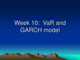 Week 10:  VaR and GARCH model