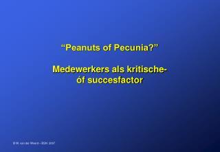 """""""Peanuts of Pecunia?"""" Medewerkers als kritische-  óf succesfactor"""