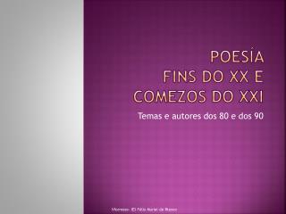POESÍA  FINS DO XX E COMEZOS DO XXI