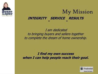 INTEGRITY    SERVICE    RESULTS  I am dedicated  to bringing buyers and sellers together