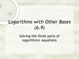 Logarithms with Other Bases (6.9)