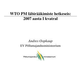 WTO PM läbirääkimiste hetkeseis: 2007 aasta I kvatral