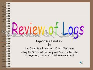 Logarithmic Functions By Dr. Julia Arnold and Ms. Karen Overman