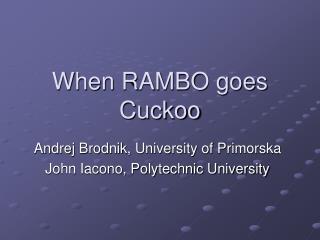 When RAMBO goes Cuckoo