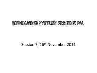 Session 7, 16 th  November 2011