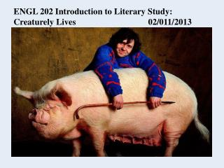 ENGL 202 Introduction to Literary Study: Creaturely Lives 				02/011/2013