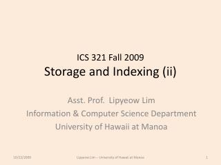 ICS 321 Fall 2009 Storage and Indexing (ii)